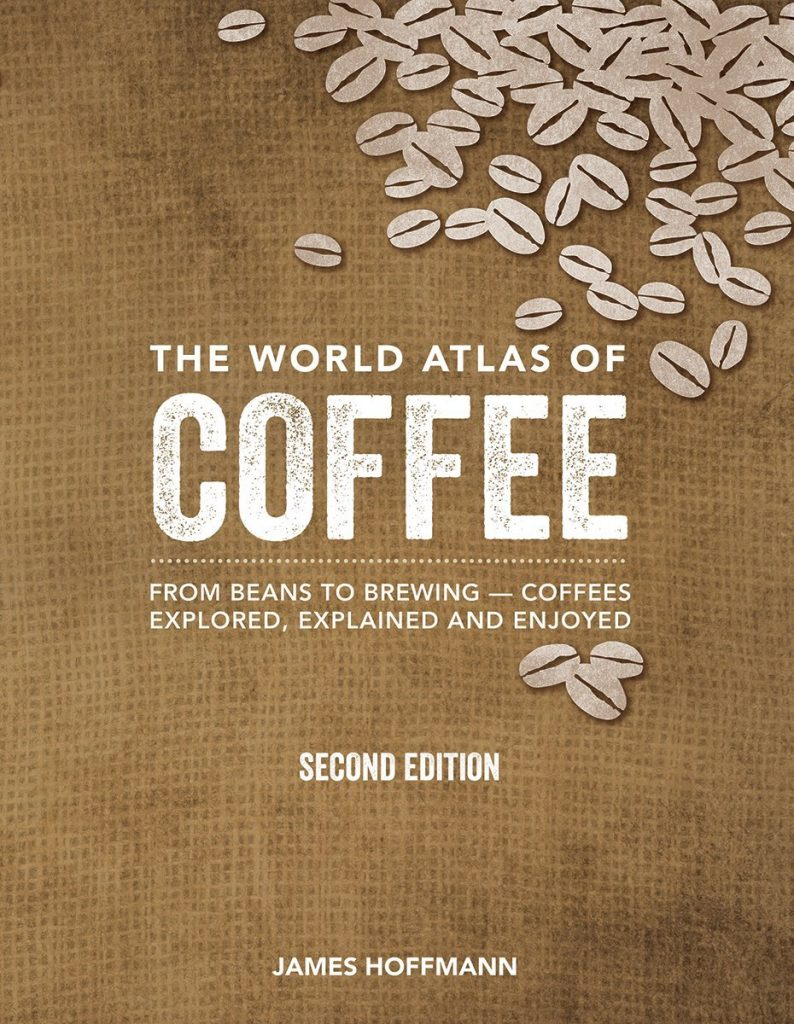 The World Atlas of Coffee, Coffees Explored, Explained and Enjoyed